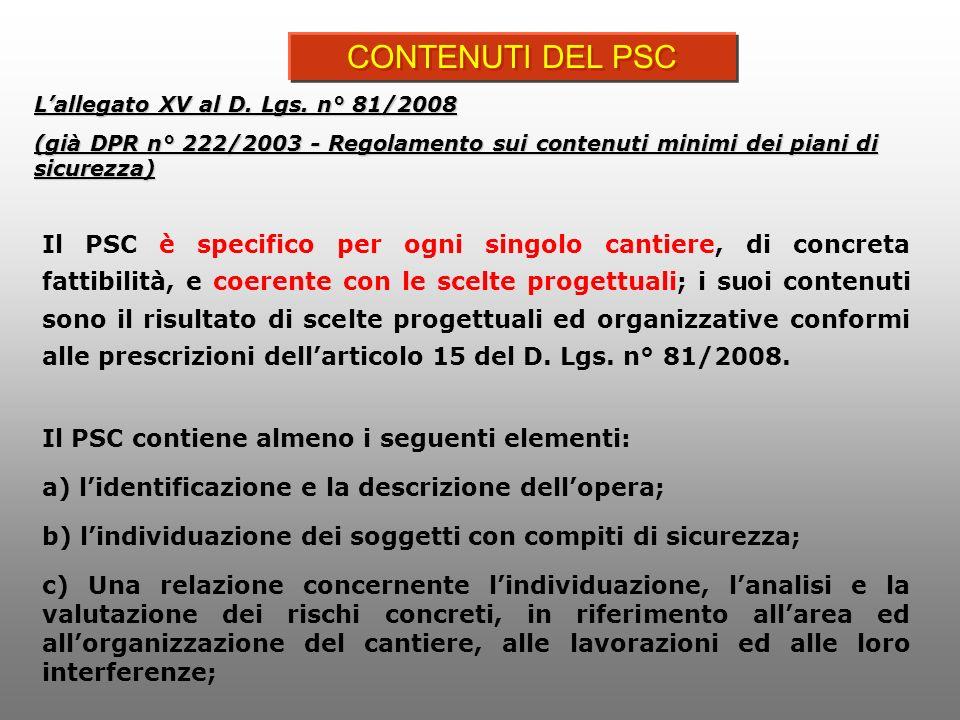 Il PSC è specifico per ogni singolo cantiere, di concreta fattibilità, e coerente con le scelte progettuali; i suoi contenuti sono il risultato di sce