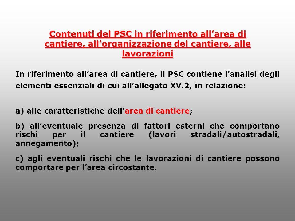 Contenuti del PSC in riferimento allarea di cantiere, allorganizzazione del cantiere, alle lavorazioni In riferimento allarea di cantiere, il PSC cont