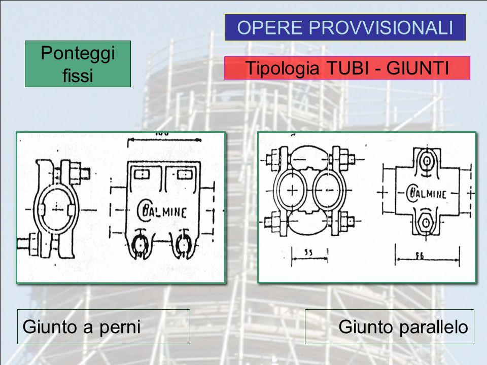 OPERE PROVVISIONALI Ponteggi fissi Giunto a perni Giunto parallelo Tipologia TUBI - GIUNTI