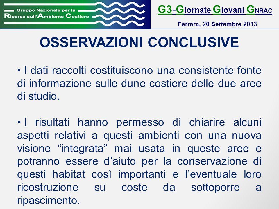 G3-G iornate G iovani G NRAC Ferrara, 20 Settembre 2013 OSSERVAZIONI CONCLUSIVE I dati raccolti costituiscono una consistente fonte di informazione sulle dune costiere delle due aree di studio.
