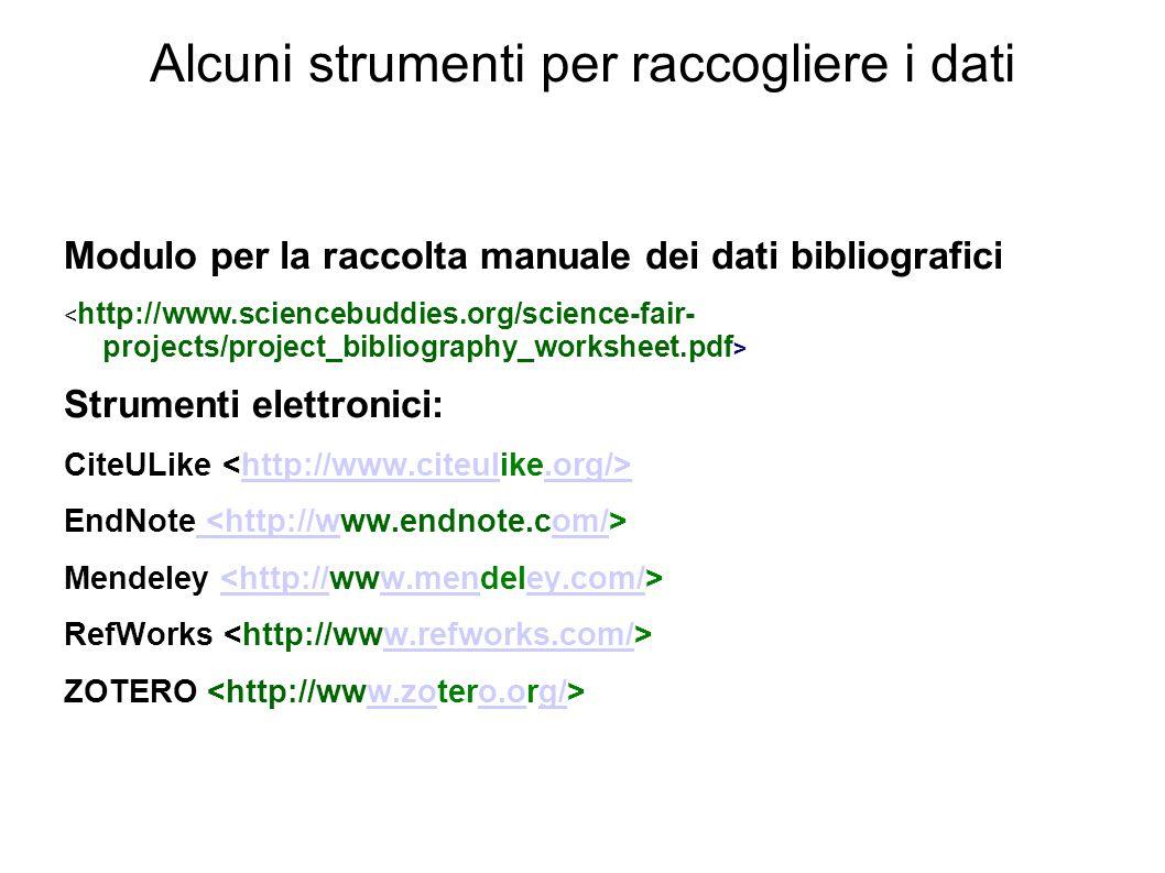Firenze, 22 ottobre 2010 Alcuni strumenti per raccogliere i dati Modulo per la raccolta manuale dei dati bibliografici Strumenti elettronici: CiteULike http://www.citeul.org/> EndNote <http://wom/ Mendeley <http://w.meney.com/ RefWorks w.refworks.com/ ZOTERO w.zoo.og/