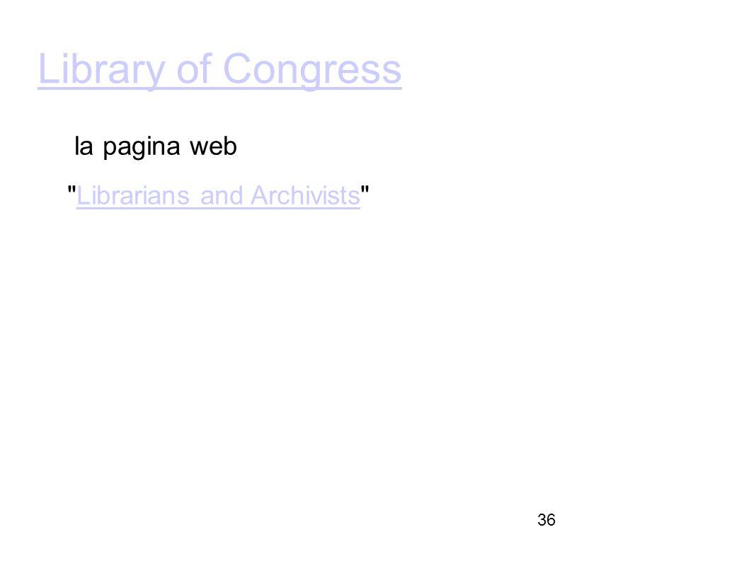 Firenze, 22 ottobre 2010 Library of Congress la pagina web Librarians and Archivists Librarians and Archivists 36