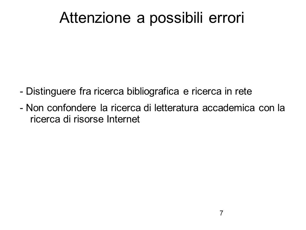 Firenze, 22 ottobre 2010 Attenzione a possibili errori - Distinguere fra ricerca bibliografica e ricerca in rete - Non confondere la ricerca di letteratura accademica con la ricerca di risorse Internet 7
