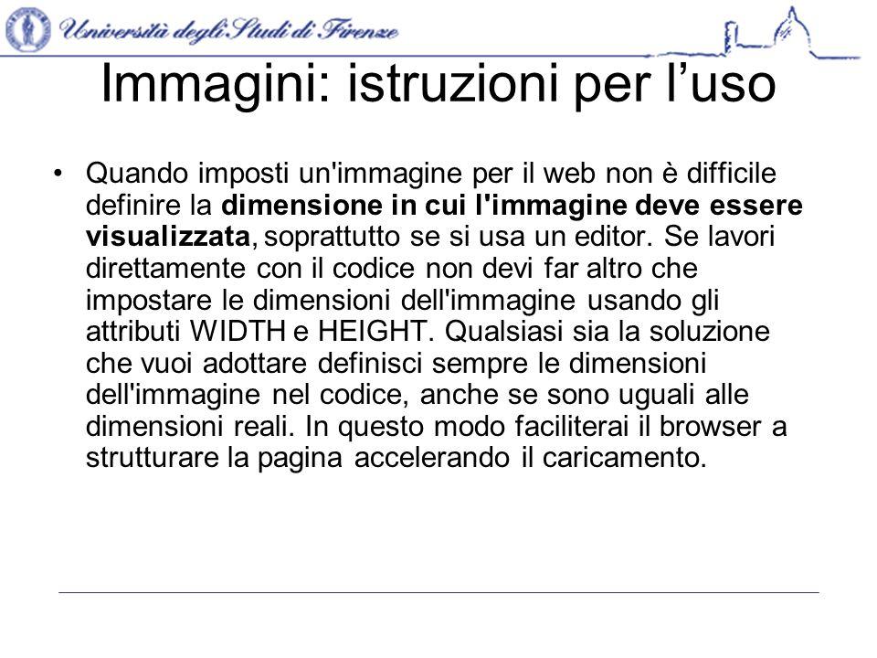 Immagini: istruzioni per luso Quando imposti un immagine per il web non è difficile definire la dimensione in cui l immagine deve essere visualizzata, soprattutto se si usa un editor.
