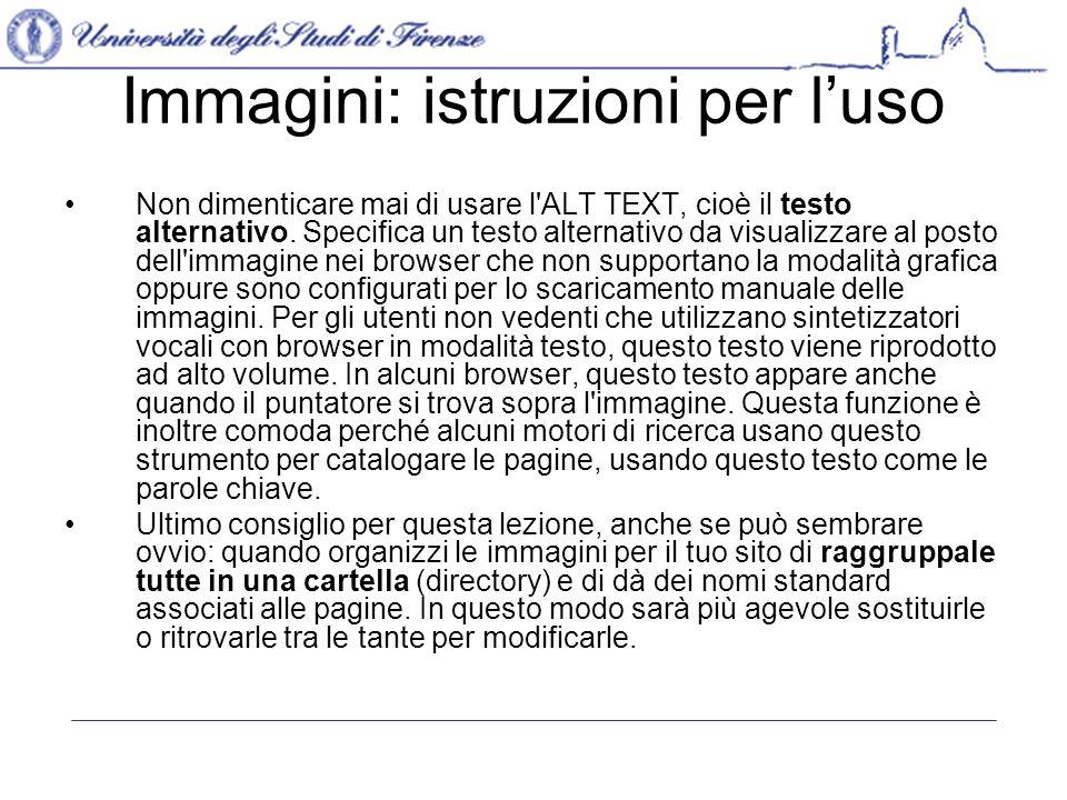Immagini: istruzioni per luso Non dimenticare mai di usare l ALT TEXT, cioè il testo alternativo.