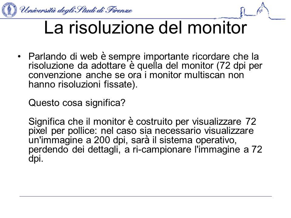 La risoluzione del monitor Parlando di web è sempre importante ricordare che la risoluzione da adottare è quella del monitor (72 dpi per convenzione anche se ora i monitor multiscan non hanno risoluzioni fissate).