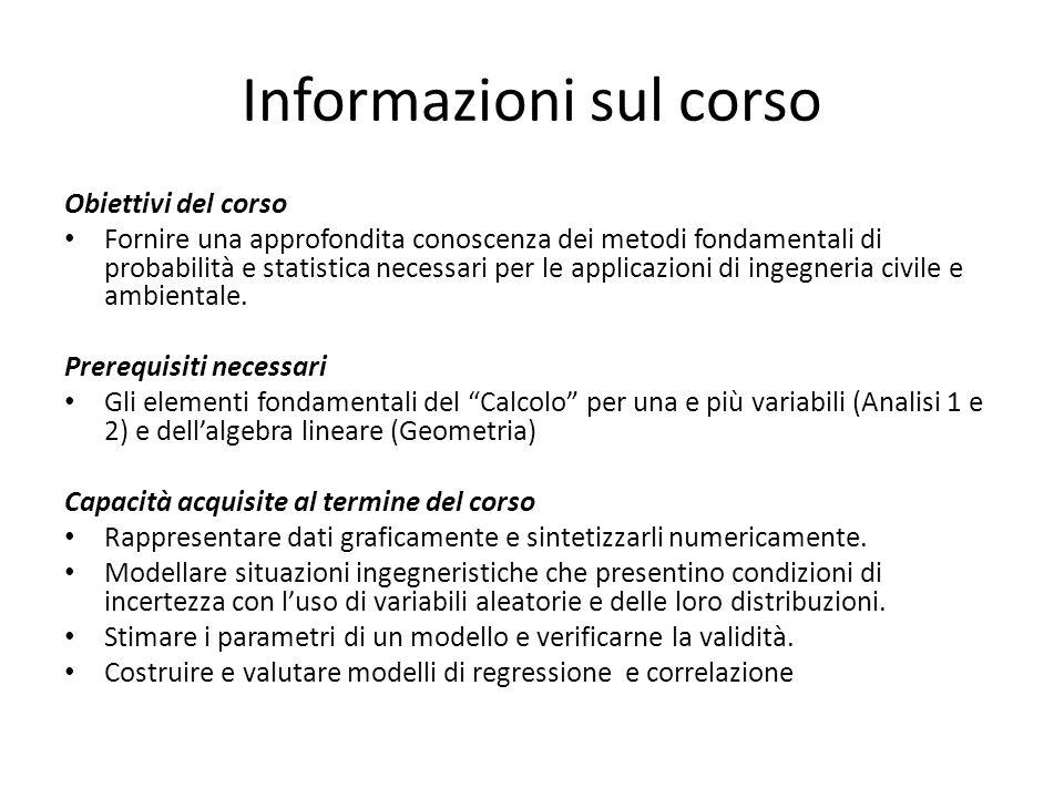Informazioni sul corso Obiettivi del corso Fornire una approfondita conoscenza dei metodi fondamentali di probabilità e statistica necessari per le ap