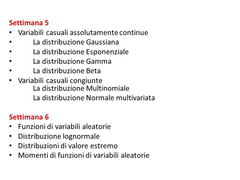 Settimana 5 Variabili casuali assolutamente continue La distribuzione Gaussiana La distribuzione Esponenziale La distribuzione Gamma La distribuzione