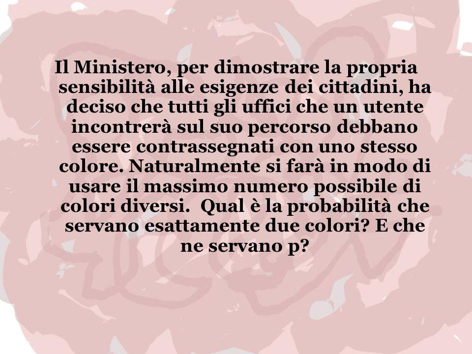 Il Ministero, per dimostrare la propria sensibilità alle esigenze dei cittadini, ha deciso che tutti gli uffici che un utente incontrerà sul suo percorso debbano essere contrassegnati con uno stesso colore.