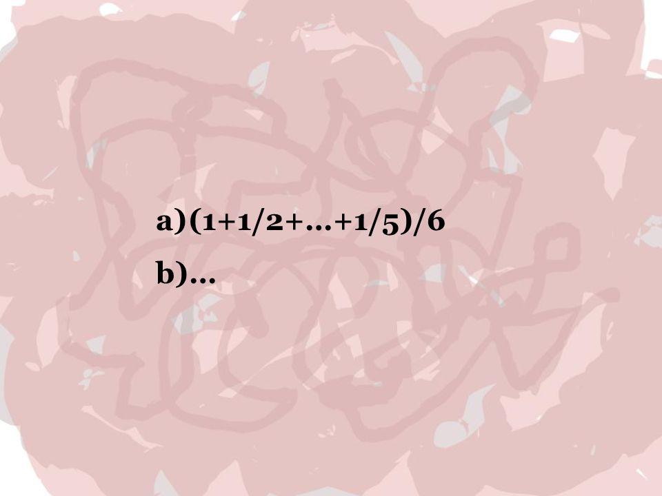 a)(1+1/2+…+1/5)/6 b)…