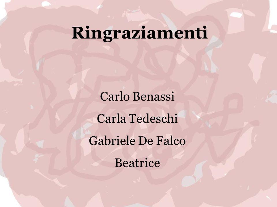 Ringraziamenti Carlo Benassi Carla Tedeschi Gabriele De Falco Beatrice