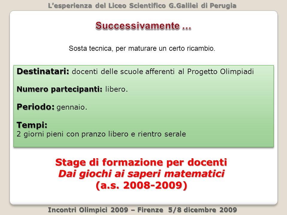 Lesperienza del Liceo Scientifico G.Galilei di Perugia Incontri Olimpici 2009 – Firenze 5/8 dicembre 2009 Sosta tecnica, per maturare un certo ricambio.