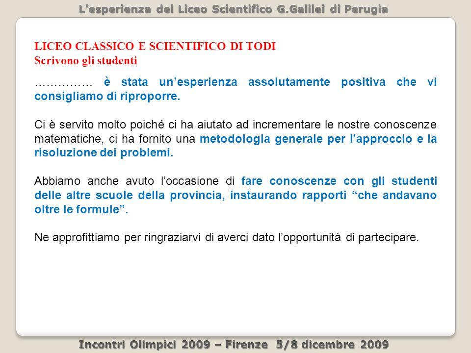 Lesperienza del Liceo Scientifico G.Galilei di Perugia Incontri Olimpici 2009 – Firenze 5/8 dicembre 2009 …………… è stata unesperienza assolutamente positiva che vi consigliamo di riproporre.