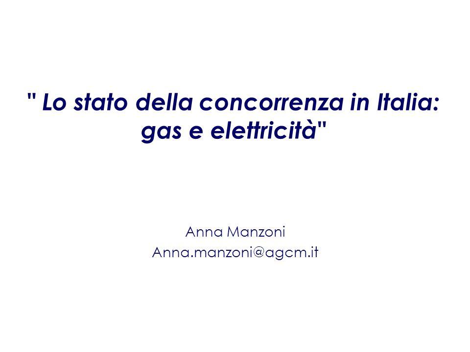 Lo stato della concorrenza in Italia: gas e elettricità Anna Manzoni Anna.manzoni@agcm.it