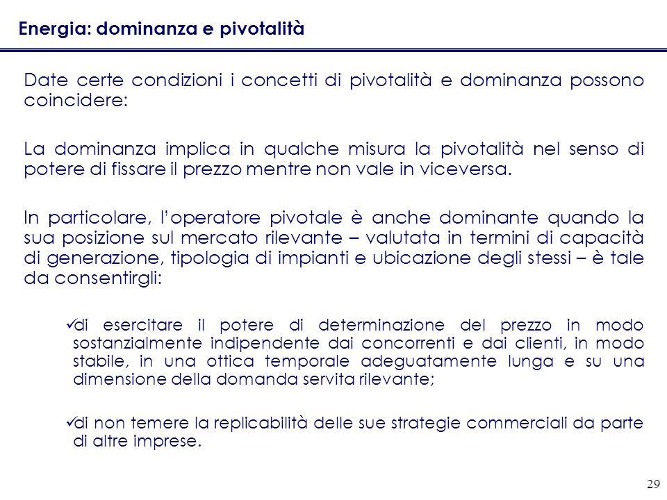 29 Energia: dominanza e pivotalità Date certe condizioni i concetti di pivotalità e dominanza possono coincidere: La dominanza implica in qualche misu