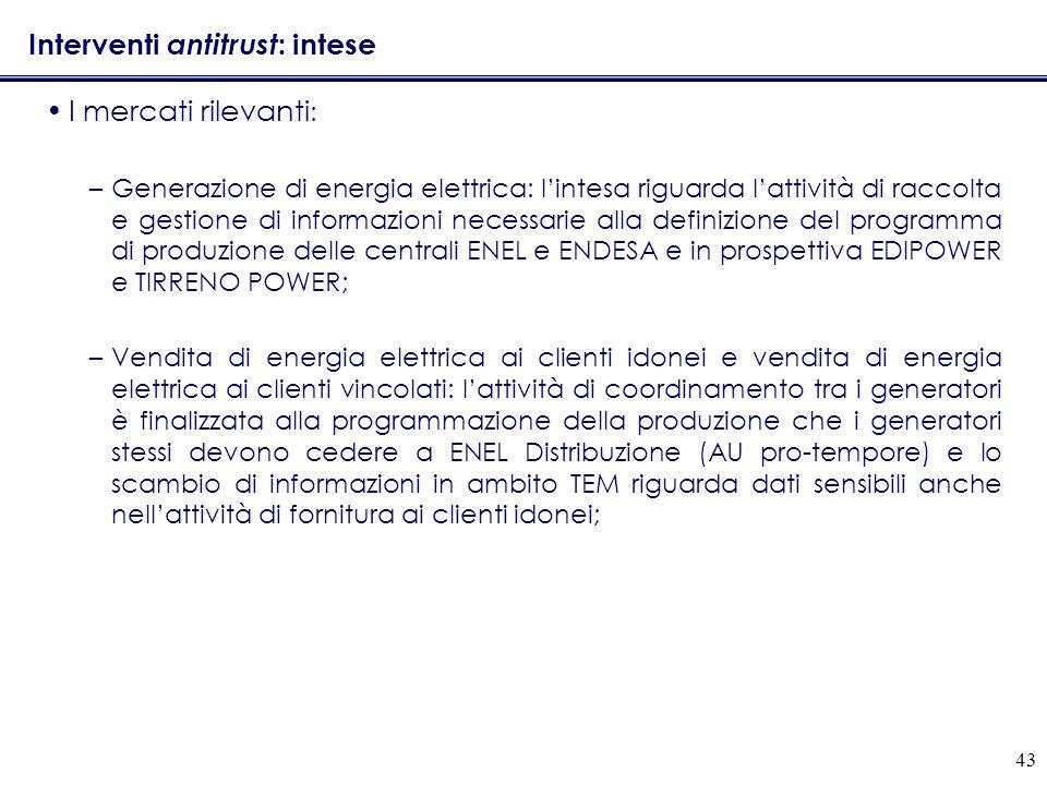 43 Interventi antitrust : intese I mercati rilevanti : –Generazione di energia elettrica: lintesa riguarda lattività di raccolta e gestione di informa