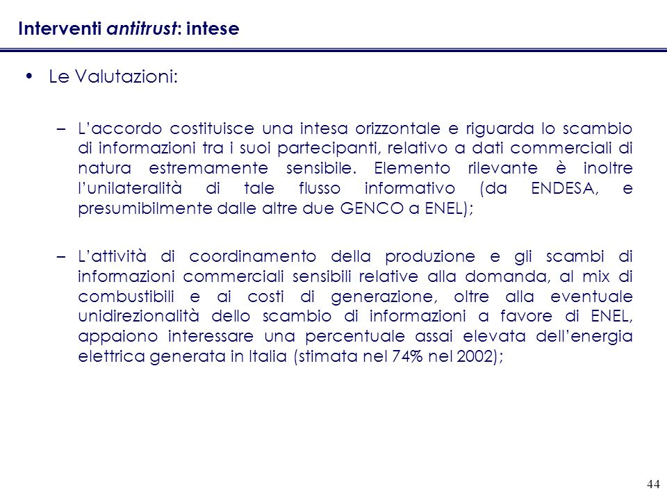 44 Interventi antitrust : intese Le Valutazioni: –Laccordo costituisce una intesa orizzontale e riguarda lo scambio di informazioni tra i suoi partecipanti, relativo a dati commerciali di natura estremamente sensibile.