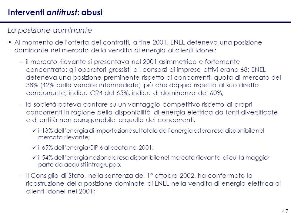 47 Interventi antitrust : abusi La posizione dominante Al momento dellofferta dei contratti, a fine 2001, ENEL deteneva una posizione dominante nel me