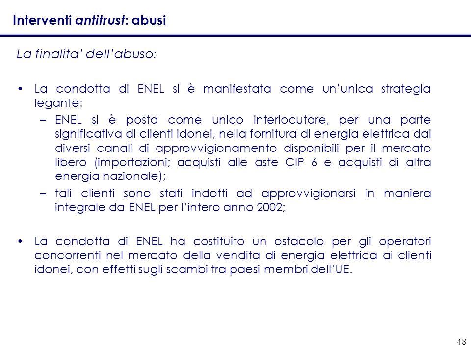 48 Interventi antitrust : abusi La finalita dellabuso : La condotta di ENEL si è manifestata come ununica strategia legante: –ENEL si è posta come uni