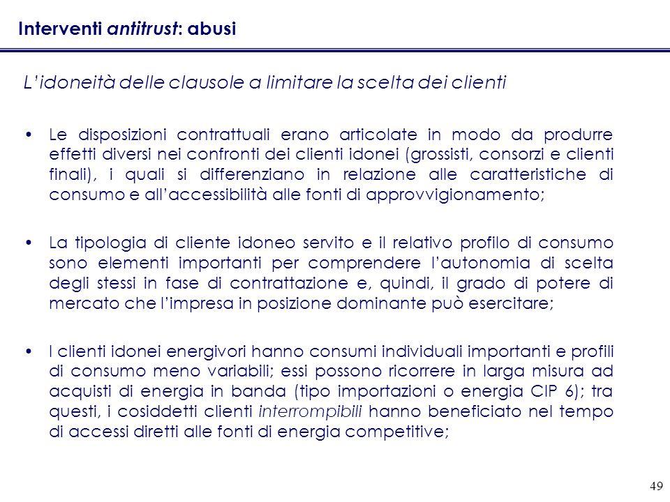 49 Interventi antitrust : abusi Lidoneità delle clausole a limitare la scelta dei clienti Le disposizioni contrattuali erano articolate in modo da pro