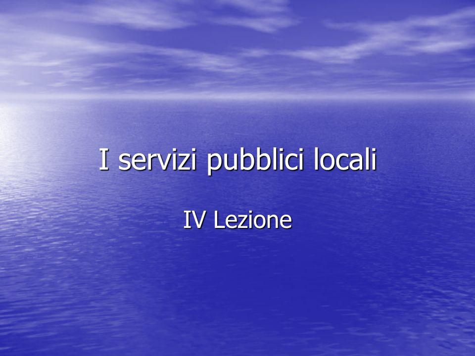 I servizi pubblici locali IV Lezione