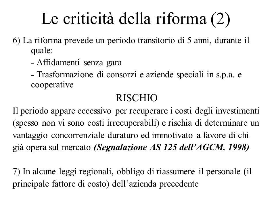 Le criticità della riforma (2) 6) La riforma prevede un periodo transitorio di 5 anni, durante il quale: - Affidamenti senza gara - Trasformazione di consorzi e aziende speciali in s.p.a.