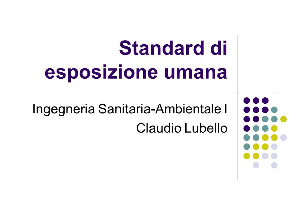 Standard di esposizione umana Ingegneria Sanitaria-Ambientale I Claudio Lubello