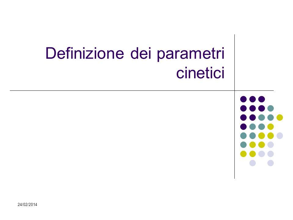 24/02/2014 Definizione dei parametri cinetici