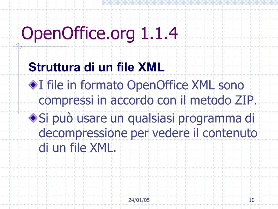 24/01/0510 OpenOffice.org 1.1.4 Struttura di un file XML I file in formato OpenOffice XML sono compressi in accordo con il metodo ZIP. Si può usare un