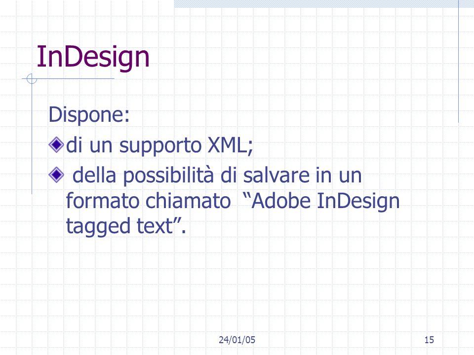 24/01/0515 InDesign Dispone: di un supporto XML; della possibilità di salvare in un formato chiamato Adobe InDesign tagged text.