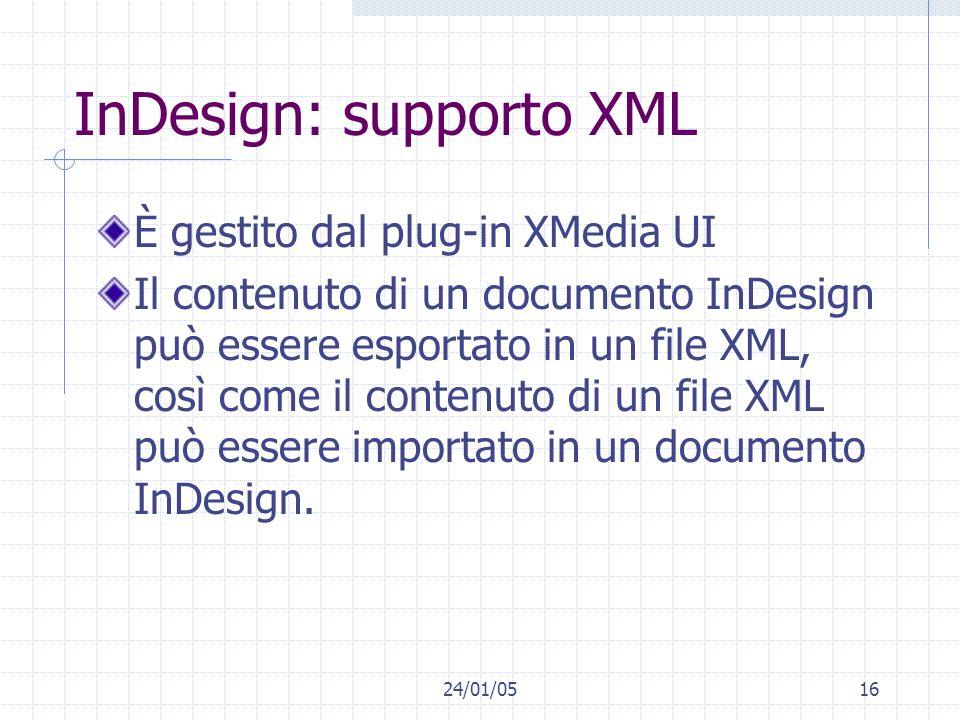 24/01/0516 InDesign: supporto XML È gestito dal plug-in XMedia UI Il contenuto di un documento InDesign può essere esportato in un file XML, così come