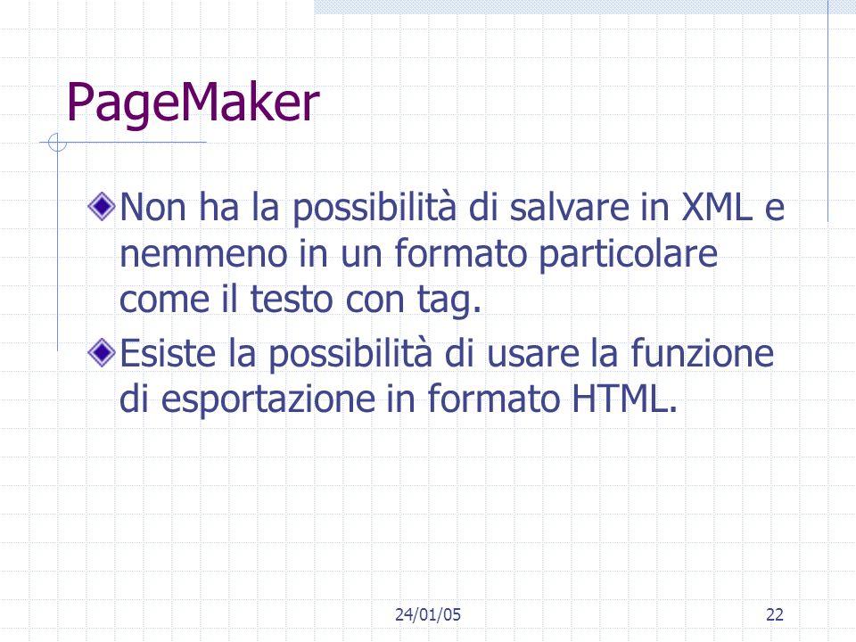 24/01/0522 PageMaker Non ha la possibilità di salvare in XML e nemmeno in un formato particolare come il testo con tag. Esiste la possibilità di usare