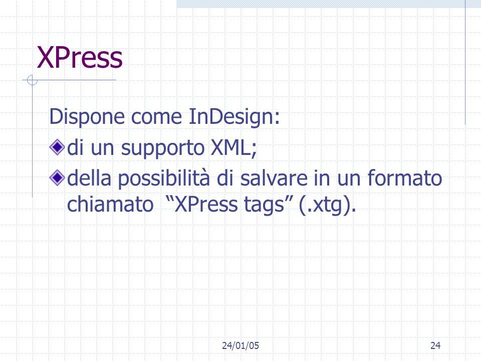 24/01/0524 XPress Dispone come InDesign: di un supporto XML; della possibilità di salvare in un formato chiamato XPress tags (.xtg).