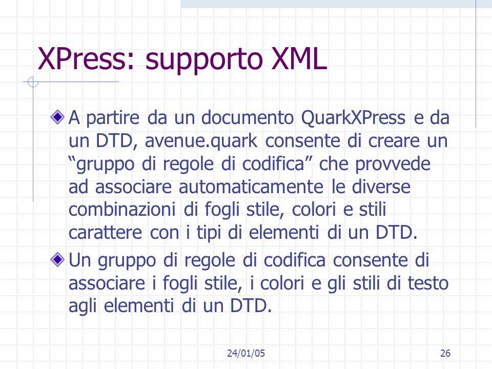 24/01/0526 XPress: supporto XML A partire da un documento QuarkXPress e da un DTD, avenue.quark consente di creare un gruppo di regole di codifica che