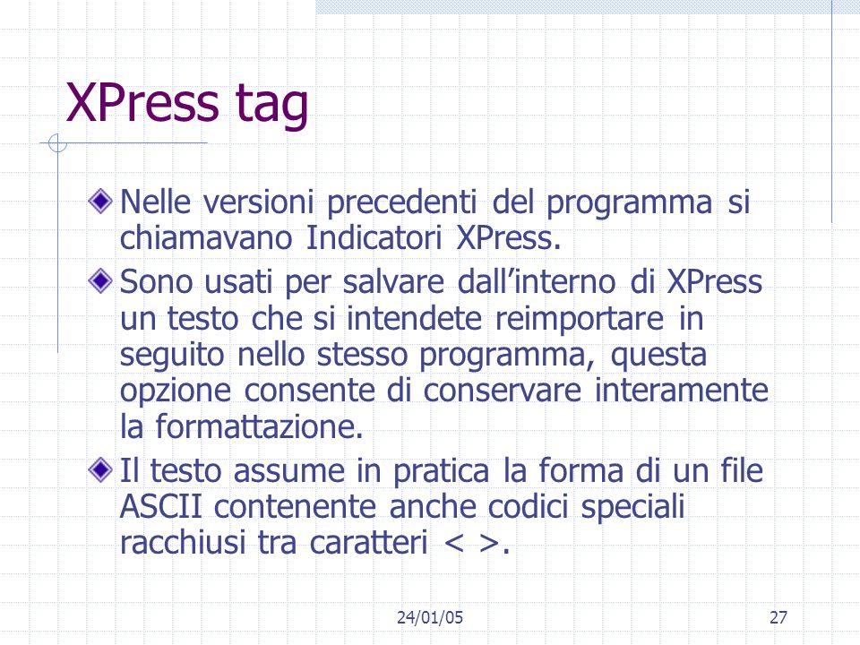 24/01/0527 XPress tag Nelle versioni precedenti del programma si chiamavano Indicatori XPress. Sono usati per salvare dallinterno di XPress un testo c