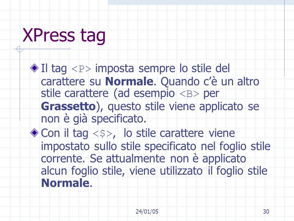 24/01/0530 XPress tag Il tag imposta sempre lo stile del carattere su Normale. Quando cè un altro stile carattere (ad esempio per Grassetto), questo s