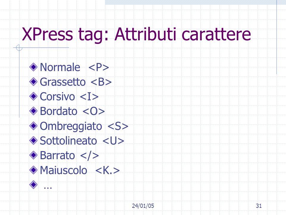 24/01/0531 XPress tag: Attributi carattere Normale Grassetto Corsivo Bordato Ombreggiato Sottolineato Barrato Maiuscolo …