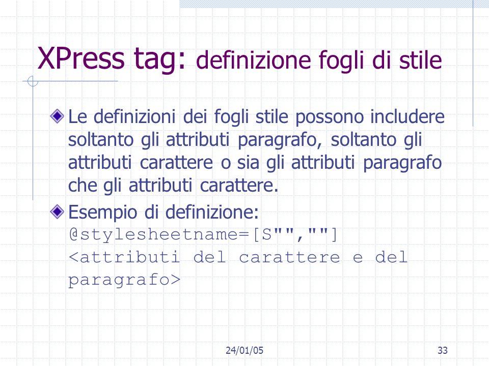24/01/0533 XPress tag: definizione fogli di stile Le definizioni dei fogli stile possono includere soltanto gli attributi paragrafo, soltanto gli attr