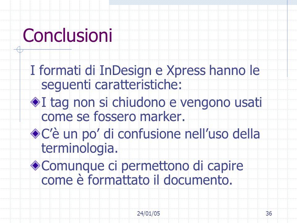 24/01/0536 Conclusioni I formati di InDesign e Xpress hanno le seguenti caratteristiche: I tag non si chiudono e vengono usati come se fossero marker.
