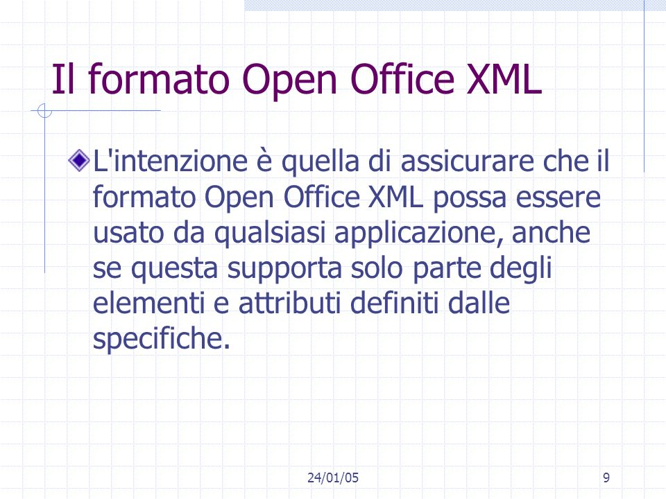 24/01/059 Il formato Open Office XML L'intenzione è quella di assicurare che il formato Open Office XML possa essere usato da qualsiasi applicazione,