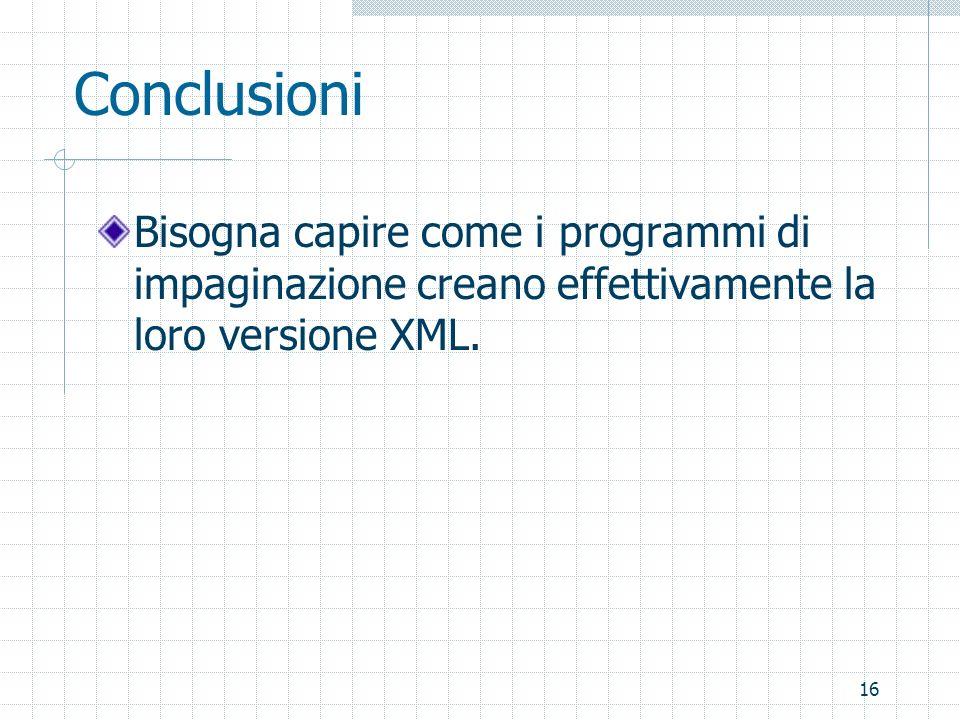 16 Conclusioni Bisogna capire come i programmi di impaginazione creano effettivamente la loro versione XML.