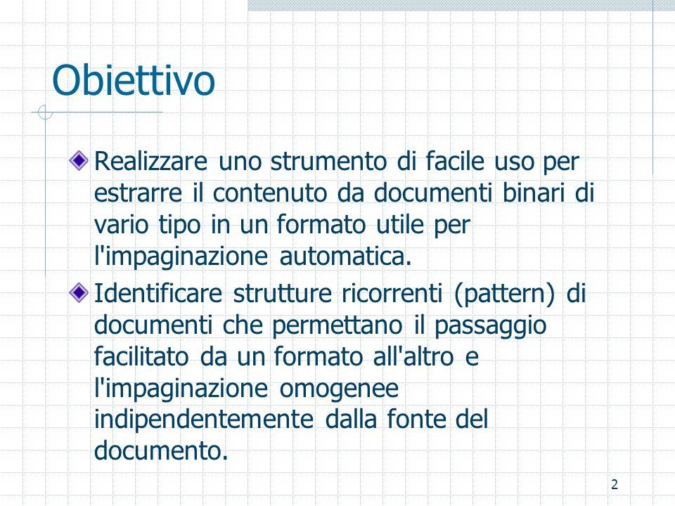 2 Obiettivo Realizzare uno strumento di facile uso per estrarre il contenuto da documenti binari di vario tipo in un formato utile per l impaginazione automatica.