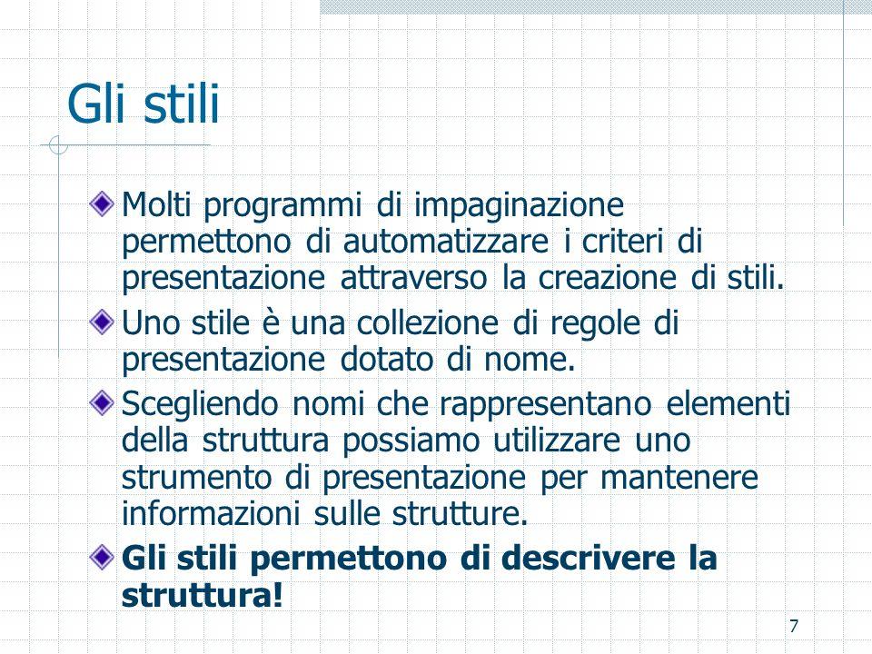 7 Gli stili Molti programmi di impaginazione permettono di automatizzare i criteri di presentazione attraverso la creazione di stili. Uno stile è una