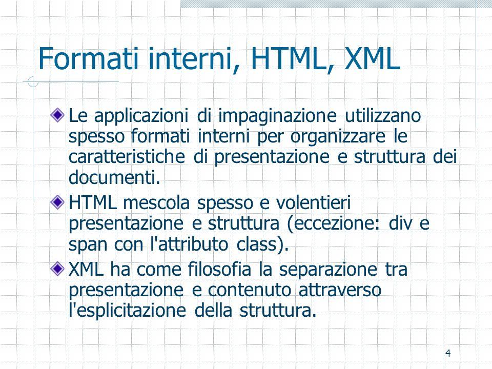 4 Formati interni, HTML, XML Le applicazioni di impaginazione utilizzano spesso formati interni per organizzare le caratteristiche di presentazione e struttura dei documenti.