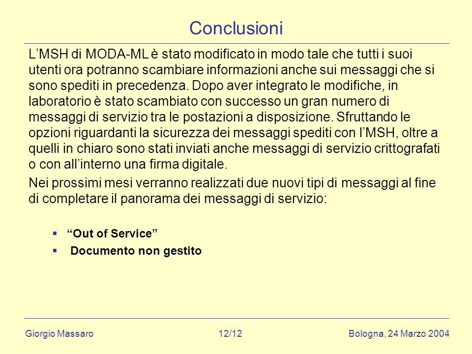 Giorgio Massaro Bologna, 24 Marzo 2004 12/12 Conclusioni LMSH di MODA-ML è stato modificato in modo tale che tutti i suoi utenti ora potranno scambiare informazioni anche sui messaggi che si sono spediti in precedenza.