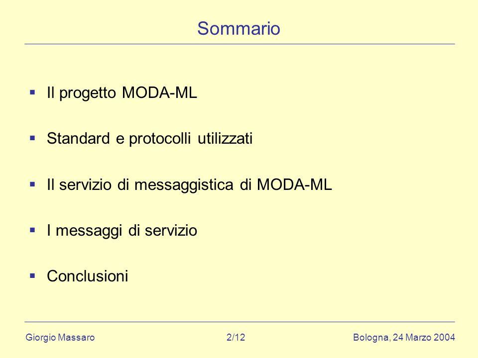 Giorgio Massaro Bologna, 24 Marzo 2004 2/12 Sommario Il progetto MODA-ML Standard e protocolli utilizzati Il servizio di messaggistica di MODA-ML I messaggi di servizio Conclusioni
