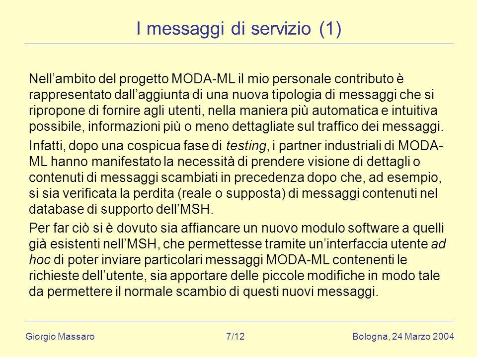 Giorgio Massaro Bologna, 24 Marzo 2004 7/12 I messaggi di servizio (1) Nellambito del progetto MODA-ML il mio personale contributo è rappresentato dal