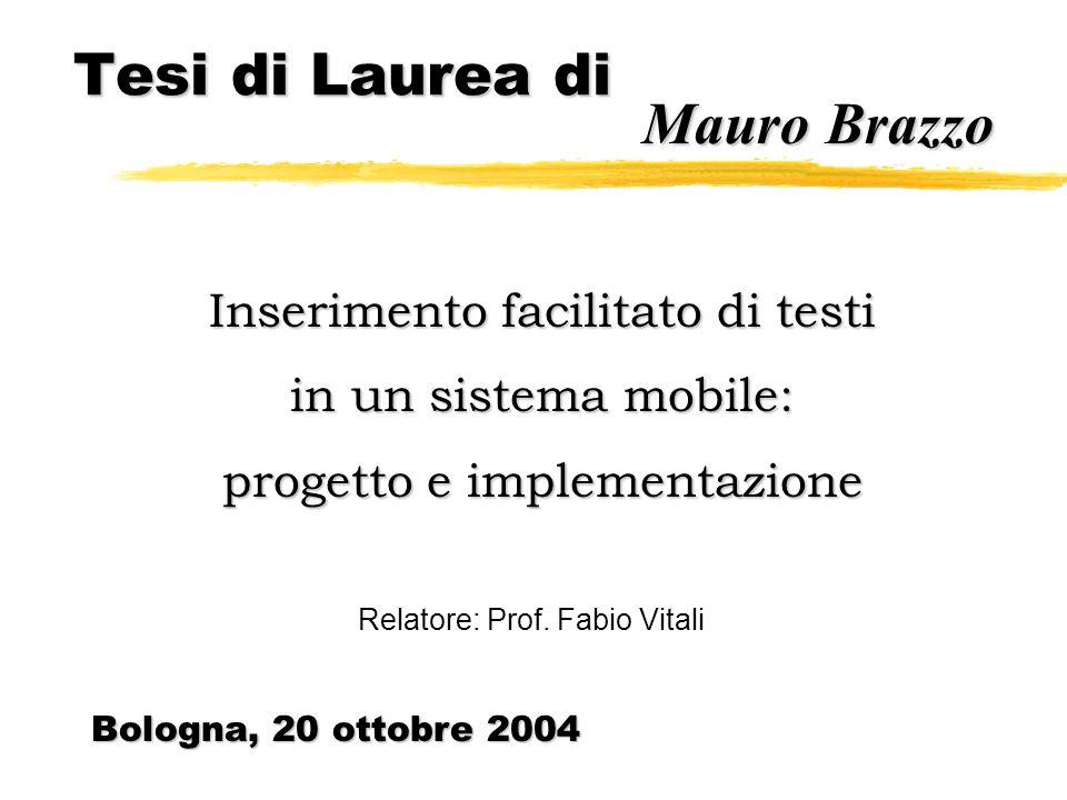 Tesi di Laurea di Mauro Brazzo Inserimento facilitato di testi in un sistema mobile: progetto e implementazione Bologna, 20 ottobre 2004 Relatore: Prof.