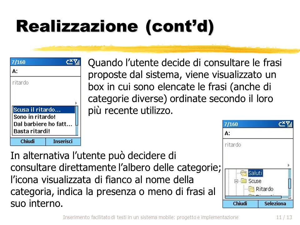 Realizzazione (contd) Quando lutente decide di consultare le frasi proposte dal sistema, viene visualizzato un box in cui sono elencate le frasi (anche di categorie diverse) ordinate secondo il loro più recente utilizzo.