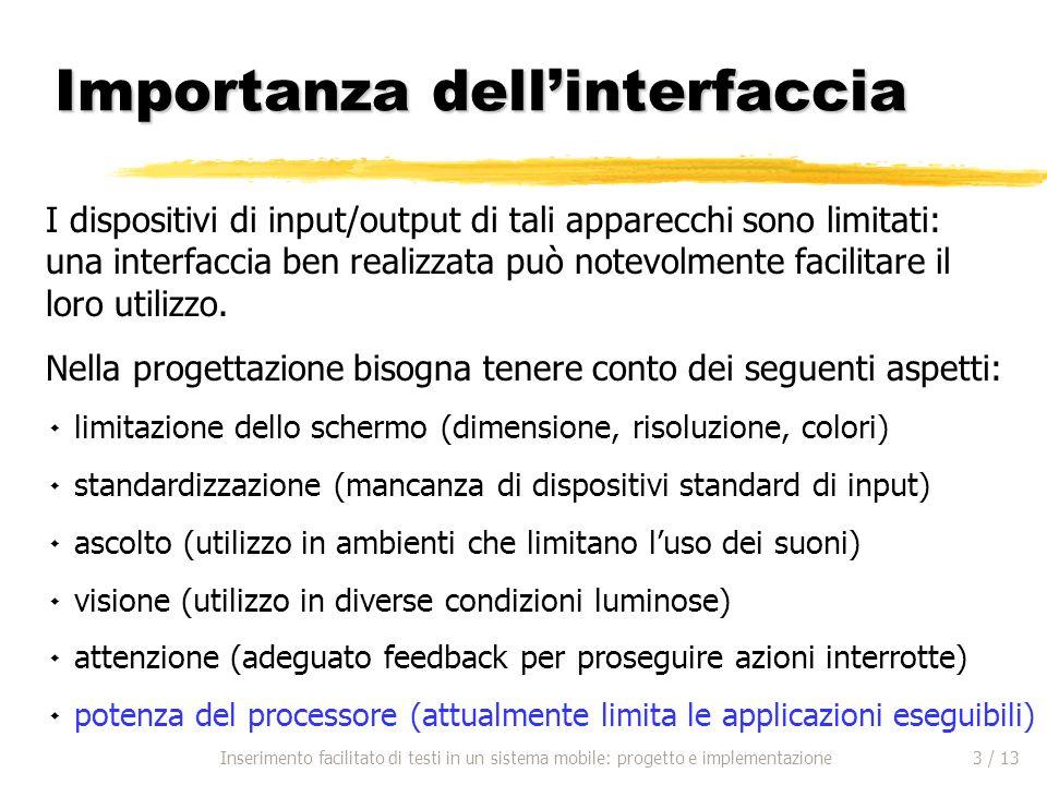 Importanza dellinterfaccia I dispositivi di input/output di tali apparecchi sono limitati: una interfaccia ben realizzata può notevolmente facilitare il loro utilizzo.
